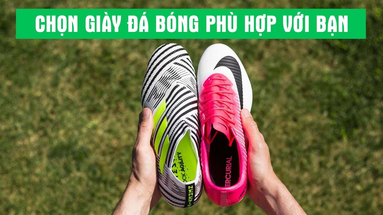 Chọn giày đá bóng theo vị trí và phù hợp lối chơi của bạn sẽ giúp bạn thi đấu tốt hơn